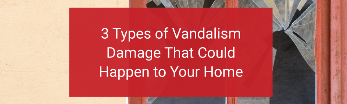 3 Types of Vandalism Damage That Could Happen to Your Home
