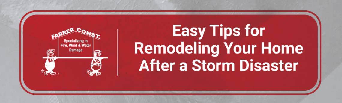Easy Tips for Remodeling Your Home After a Storm Disaster