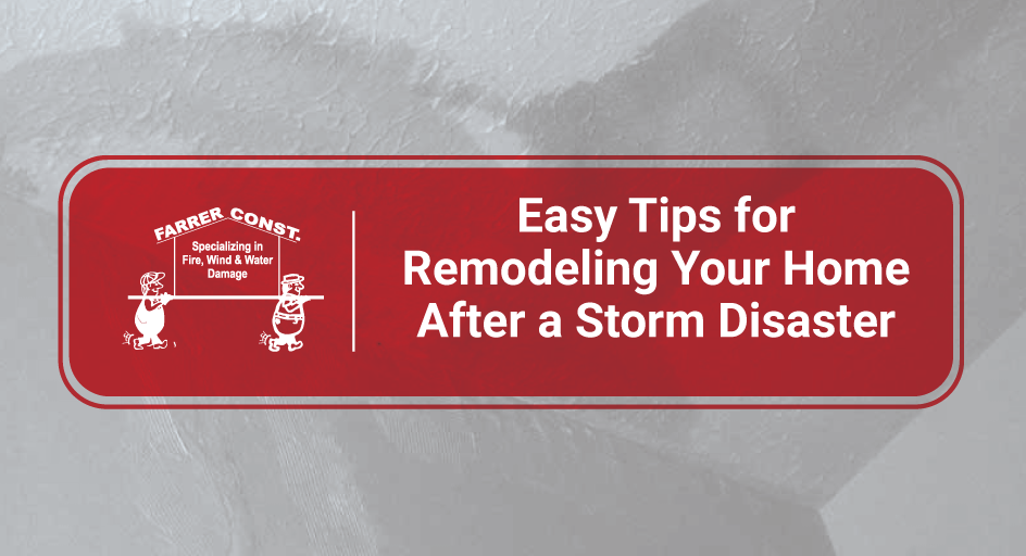 easy-tips-for-remodeling-your-home-after-a-storm-disaster-Farrer-Bros