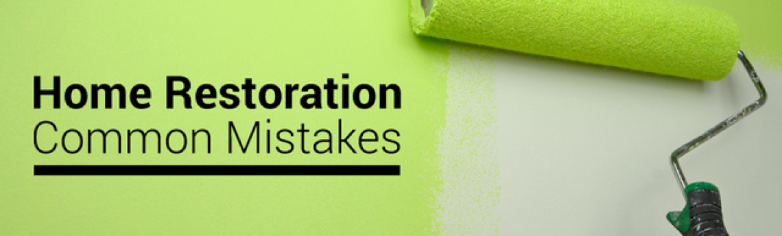 Home Restoration – Common Mistakes