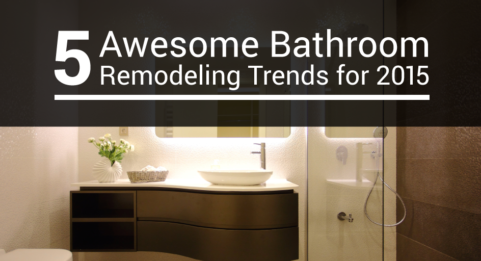 Bathroom Remodeling Trends 2015 4 awesome bathroom remodeling trends for 2015